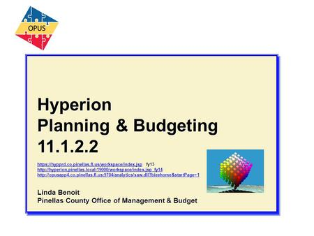 Hyperion Planning & Budgeting 11.1.2.2 https://hypprd.co.pinellas.fl.us/workspace/index.jsphttps://hypprd.co.pinellas.fl.us/workspace/index.jsp fy13