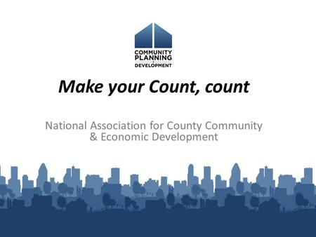 Make your Count, count National Association for County Community & Economic Development.