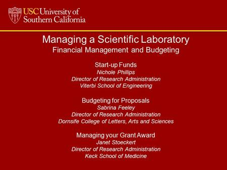 Managing a Scientific Laboratory Financial Management and Budgeting Start-up Funds Nichole Phillips Director of Research Administration Viterbi School.