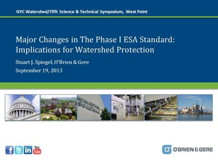 © 2013 O'Brien & Gere Major Changes in The Phase I ESA Standard: Implications for Watershed Protection NYC Watershed/Tifft Science & Technical Symposium,