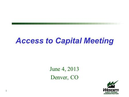 Access to Capital Meeting June 4, 2013 Denver, CO 1.