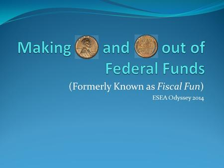 (Formerly Known as Fiscal Fun) ESEA Odyssey 2014.