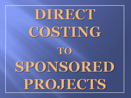 Those costs that can be identified specifically with a particular sponsored project.