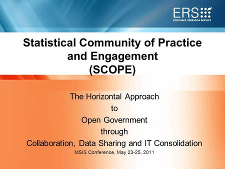1 USDA | Economic Research Service Statistical Community of Practice and Engagement (SCOPE) The Horizontal Approach to Open Government through Collaboration,