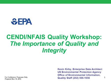 CENDI/NFAIS Quality Workshop: The Importance of Quality and Integrity Kevin Kirby, Enterprise Data Architect US Environmental Protection Agency Office.