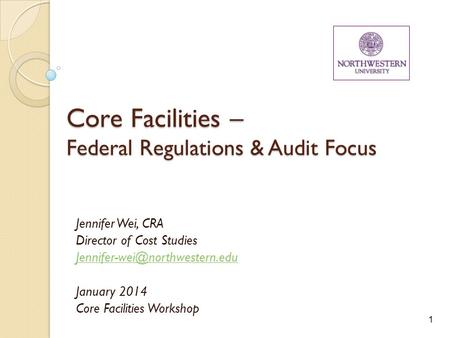 1 Core Facilities – Federal Regulations & Audit Focus Jennifer Wei, CRA Director of Cost Studies January 2014 Core Facilities.