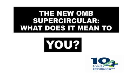 THE NEW OMB SUPERCIRCULAR: WHAT DOES IT MEAN TO YOU?