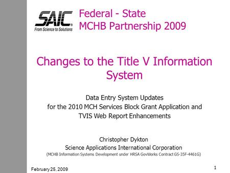 February 25, 2009 1 Federal - State MCHB Partnership 2009 Changes to the Title V Information System Data Entry System Updates for the 2010 MCH Services.