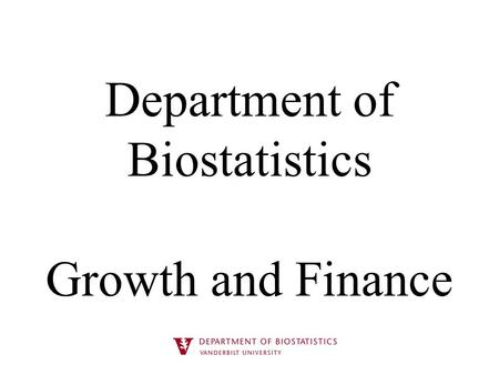 Department of Biostatistics Growth and Finance. Department as of December 2014 32 faculty (not including secondary and adjunct appointments) – 20 Tenured.