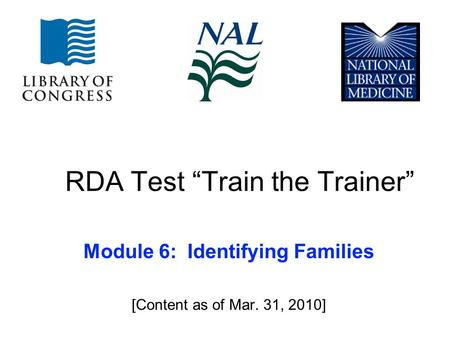 "RDA Test ""Train the Trainer"" Module 6: Identifying Families [Content as of Mar. 31, 2010]"