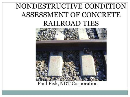 NONDESTRUCTIVE CONDITION ASSESSMENT OF CONCRETE RAILROAD TIES