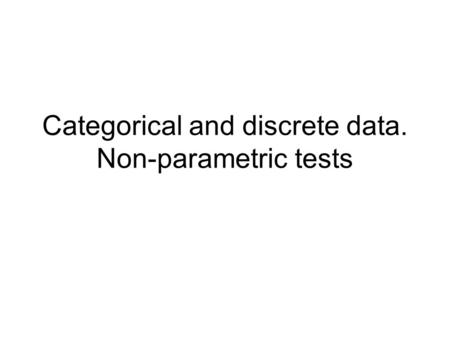 Categorical and discrete data. Non-parametric tests.