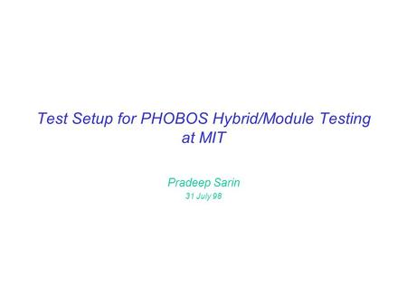 Test Setup for PHOBOS Hybrid/Module Testing at MIT Pradeep Sarin 31 July 98.