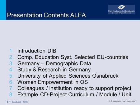 © FH Osnabrück | 9/2003 Presentation Contents ALFA 1.Introduction DIB 2.Comp. Education Syst. Selected EU-countries 3.Germany – Demographic Data 4.Study.