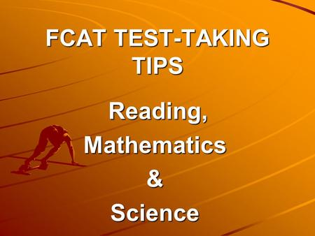 FCAT TEST-TAKING TIPS Reading, Reading,Mathematics&Science.