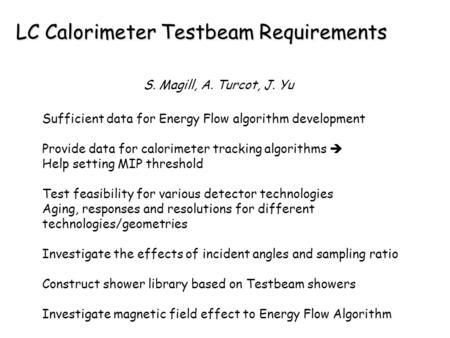 LC Calorimeter Testbeam Requirements Sufficient data for Energy Flow algorithm development Provide data for calorimeter tracking algorithms  Help setting.