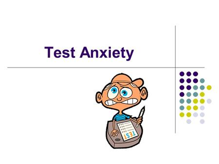 Test Anxiety. You've participated in class, done all of your homework, studied hard, and you think you have a grip on the material. BUT - then the day.