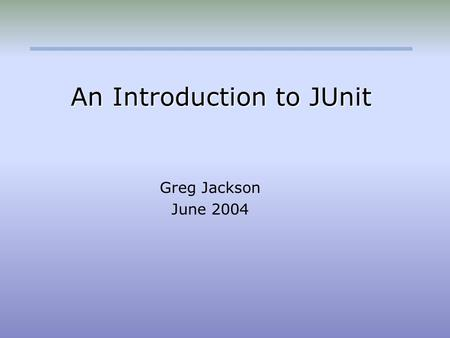 An Introduction to JUnit Greg Jackson June 2004. Software Quality Assurance & Testing 2 Contact Info Northrop Grumman Corp. 904.825.6162.
