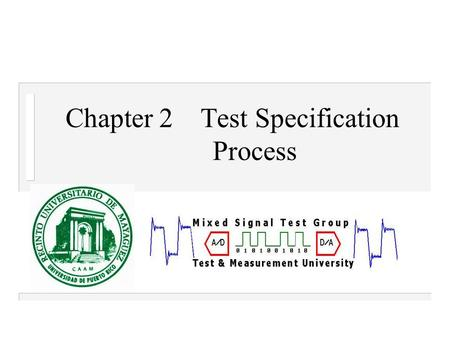 Chapter 2Test Specification Process. n Device Specification Sheet – Purpose n Design Specification – Determine functionality of design n Test List Generation.