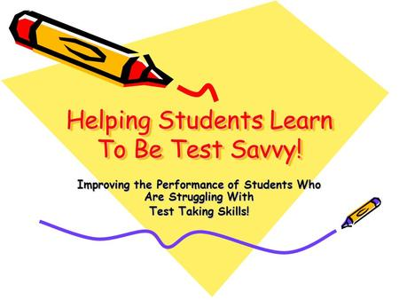 Helping Students Learn To Be Test Savvy! Improving the Performance of Students Who Are Struggling With Test Taking Skills!