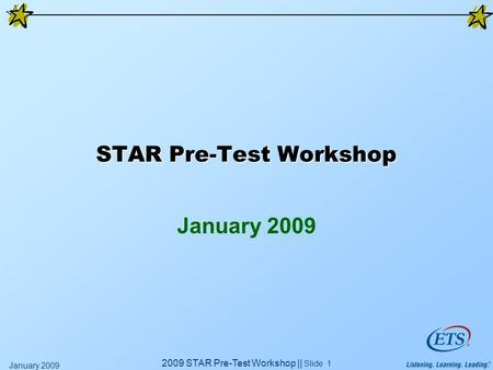 2009 STAR Pre-Test Workshop || Slide 1 January 2009 STAR Pre-Test Workshop January 2009.