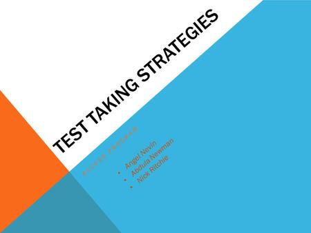 TEST TAKING STRATEGIES ACCESS PROGRAM Angel Nevin Abdula Newman Nick Ritchie.