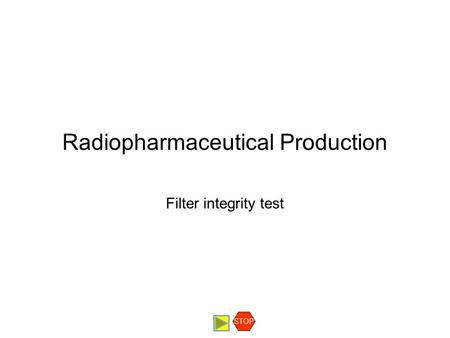 Radiopharmaceutical Production Filter integrity test STOP.