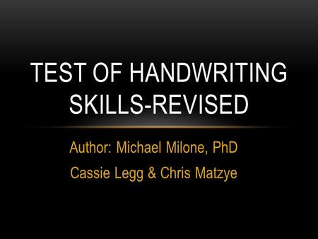 Author: Michael Milone, PhD Cassie Legg & Chris Matzye TEST OF HANDWRITING SKILLS-REVISED.