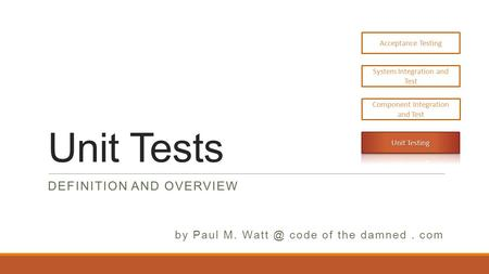 Unit Tests DEFINITION AND OVERVIEW by Paul M. code of the damned. com.