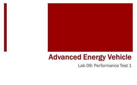 Lab 09: Performance Test 1 Advanced Energy Vehicle.