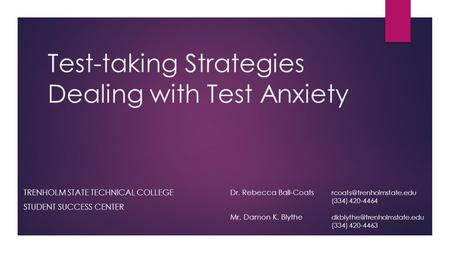 Test-taking Strategies Dealing with Test Anxiety TRENHOLM STATE TECHNICAL COLLEGE STUDENT SUCCESS CENTER Dr. Rebecca Ball-Coats