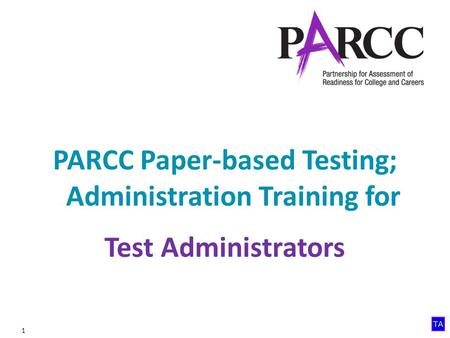 1 PARCC Paper-based Testing; Administration Training for Test Administrators.