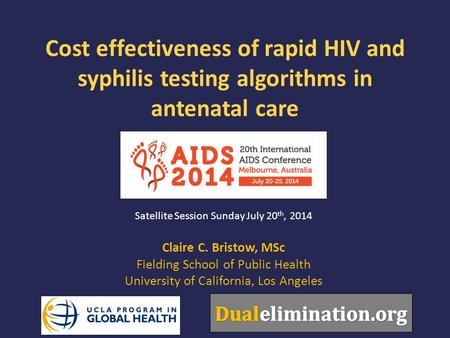 Cost effectiveness of rapid HIV and syphilis testing algorithms in <strong>antenatal</strong> <strong>care</strong> Claire C. Bristow, MSc Fielding School of Public Health University of.