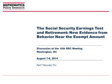 The Social Security Earnings Test and Retirement: New Evidence from Behavior Near the Exempt Amount Discussion at the 16th RRC Meeting Washington, DC April.
