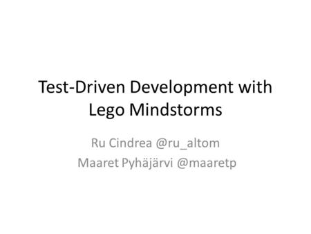Test-Driven Development with Lego Mindstorms Ru Maaret