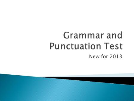 New for 2013.  New focus on grammar and punctuation  Move away from creative writing in test situation  Easier to mark  Better test of grammar and.