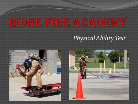 Physical Ability Test. Preparation for the Physical Ability Test The Physical Ability Test consists of seven critical physical tasks that simulate actual.