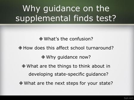 Why guidance on the supplemental finds test? WWhat's the confusion? HHow does this affect school turnaround? WWhy guidance now? WWhat are the things.