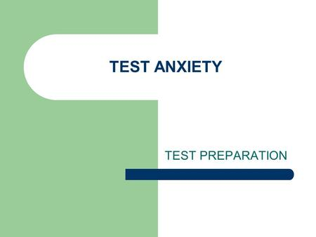 TEST ANXIETY TEST PREPARATION. What Causes Test Anxiety? We should really call it performance anxiety, not TEST anxiety. Test Anxiety is actually an accessing.