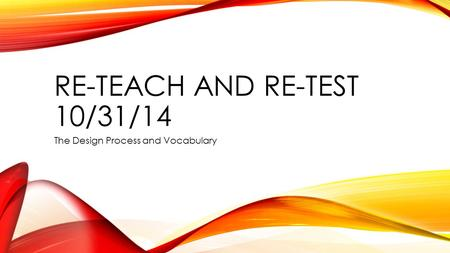 RE-TEACH AND RE-TEST 10/31/14 The Design Process and Vocabulary.