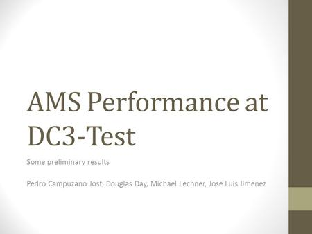 AMS Performance at DC3-Test Some preliminary results Pedro Campuzano Jost, Douglas Day, Michael Lechner, Jose Luis Jimenez.