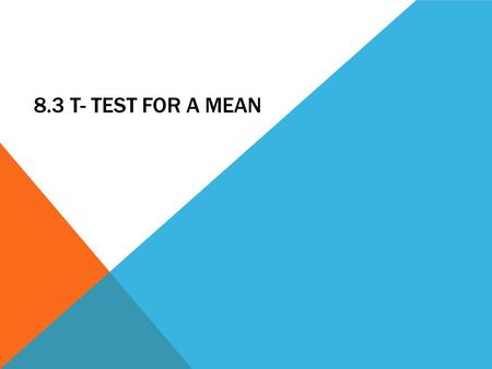 8.3 T- TEST FOR A MEAN. T- TEST The t test is a statistical test for the mean of a population and is used when the population is normally or approximately.
