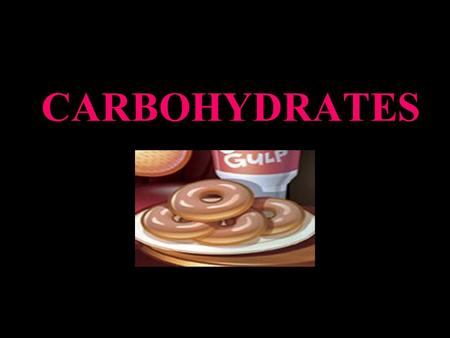 CARBOHYDRATES. General Information: Carbohydrates are the most abundant class of organic compounds found in living organisms. They originate as products.