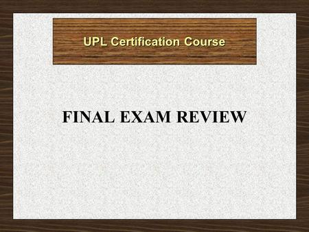 UPL Certification Course FINAL EXAM REVIEW Practice Review Topics Click on a review area listed below to continue:  Collection Process  Test Basis.