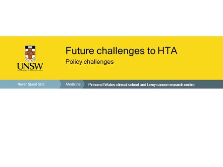 Prince of Wales clinical school and Lowy cancer research centre Future challenges to HTA Policy challenges.
