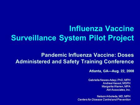 Influenza Vaccine Surveillance System Pilot Project Pandemic Influenza Vaccine: Doses Administered and Safety Training Conference Atlanta, GA—Aug. 22,