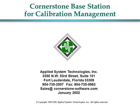 Cornerstone Base Station for Calibration Management Applied System Technologies, Inc. 3350 N.W. 53rd Street, Suite 101 Fort Lauderdale, Florida 33309 954-735-2507.