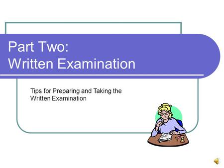 Part Two: Written Examination Tips for Preparing and Taking the Written Examination.