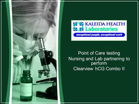 Point of Care testing Nursing and Lab partnering to perform Clearview hCG Combo II.