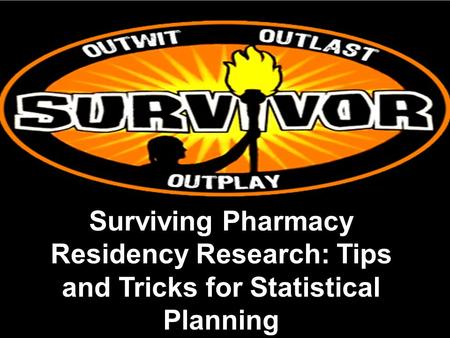 Surviving Pharmacy Residency Research: Tips and Tricks for Statistical Planning.